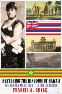 cover image for Restoring the Kingdom of Hawai'I, The Kanaka Maoli Route to Independence